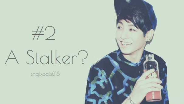 #2 A Stalker - snqlxoals818