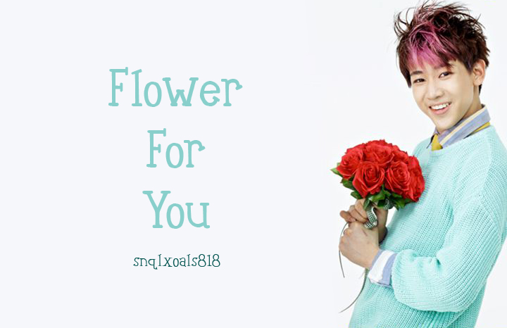 Flower For You - snqlxoals818
