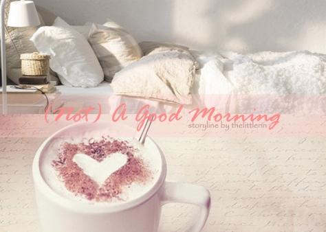 (not) a good morning