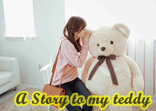 A STORY TO MY TEDDY